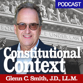 Constitutional Context Podcast with Glenn C. Smith